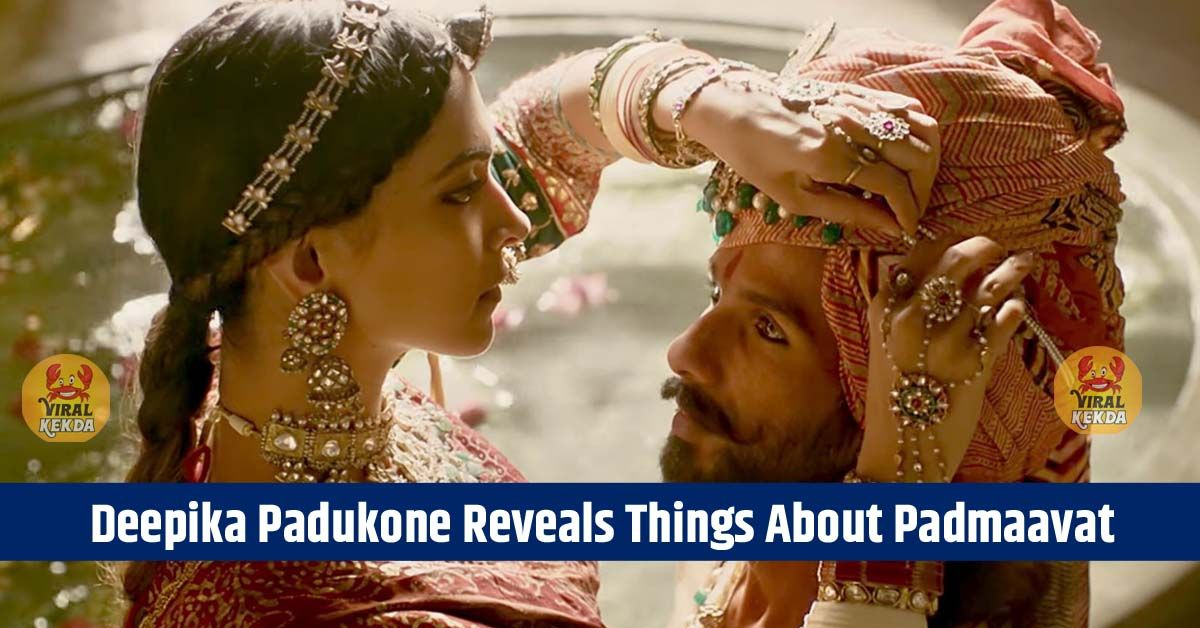 Deepika Padukone Reveals Things About Padmaavat