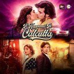 It Happened in Culcatta ALT Balaji Zee5 Hindi Web Series Cast Trailer Release Date Wiki Imdb Episodes Seasons Download in Hindi English Subtitle Poster