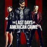 The Last Days of American Crime Netflix Movie Cast Wiki Trailer Release Date Actor Actress Imdb Story Watch Online Free Download
