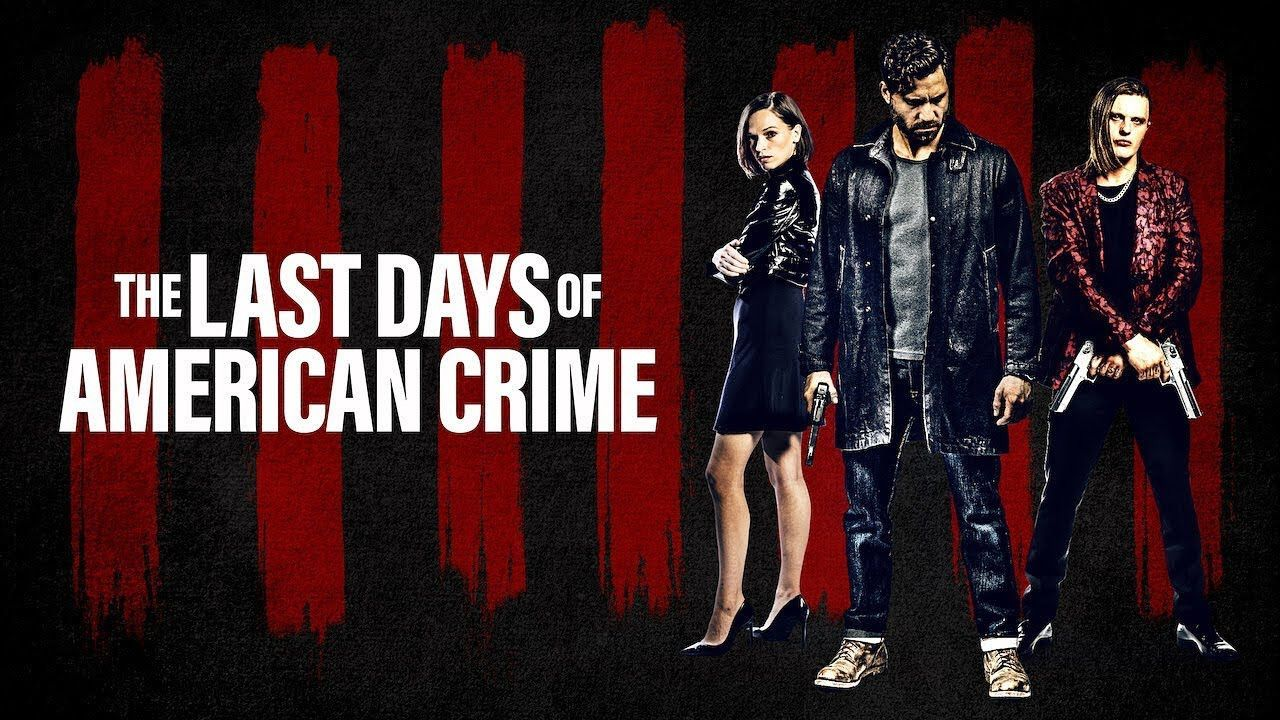 The Last Days of American Crime Netflix Movie Cast Wiki Trailer Release Date Watch Online Free Download