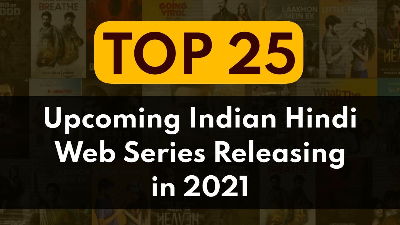 List of Top 25 Upcoming Indian Hindi Web Series Releasing in 2021